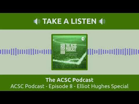 ACSC Podcast - Episode 8 - Elliot Hughes Special Guest