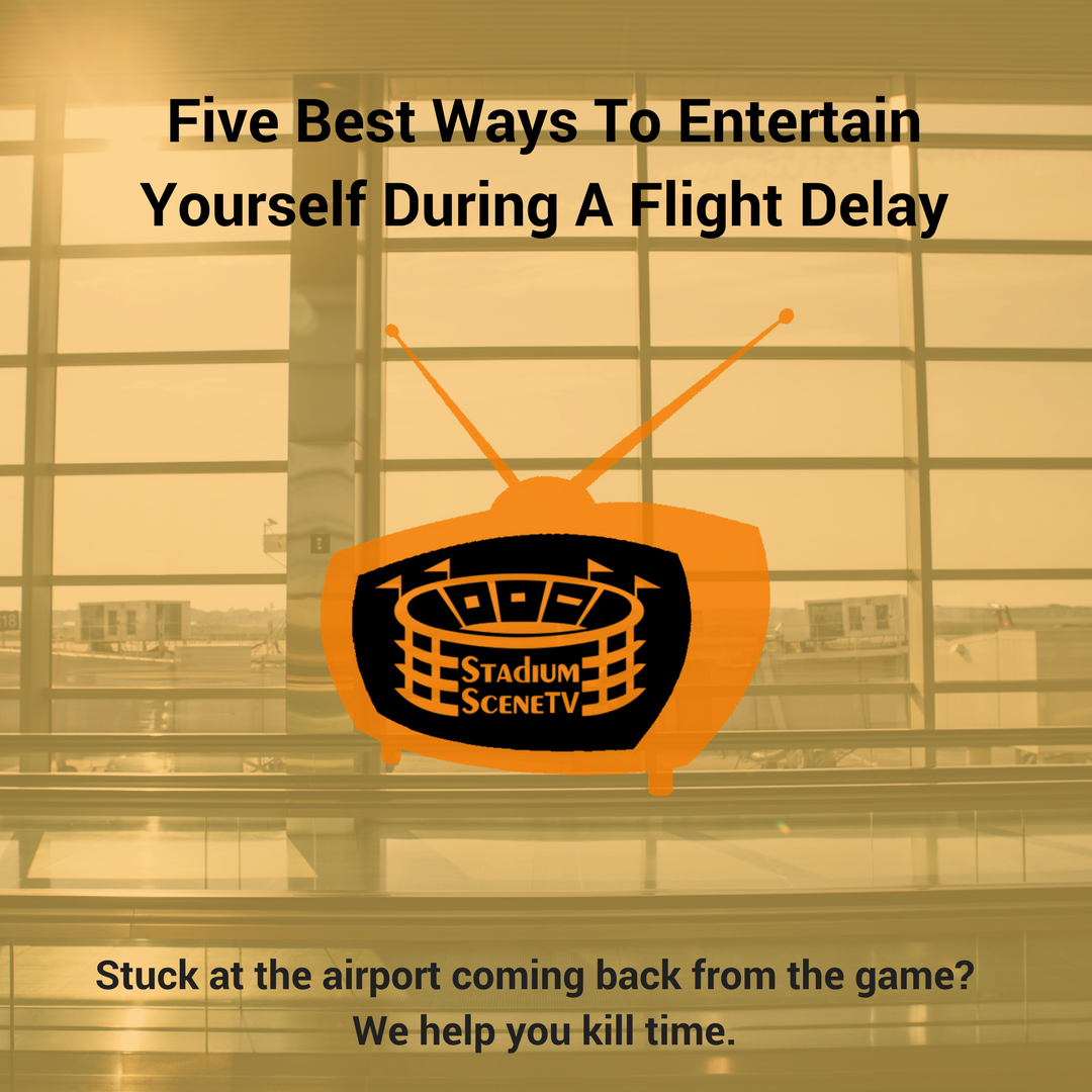 Five Best Ways to Entertain Yourself During a Flight Delay
